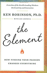 The Element: How Finding Your Passion Changes Everything by Sir Kenneth Robinson